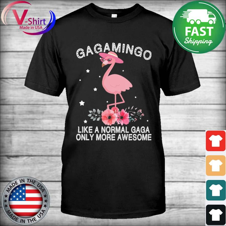 Gagamingo Like a normal Gaga only more Awesome Mother's day shirt