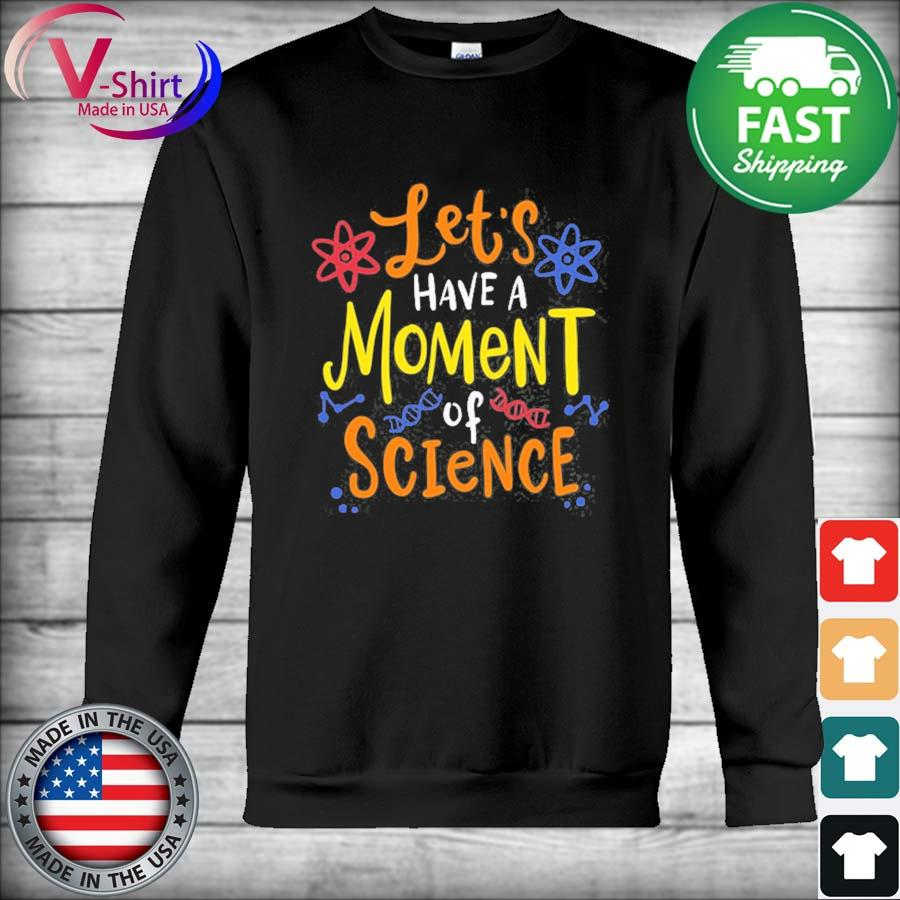 Let's have a moment of science for scientists and teachers s Hoodie