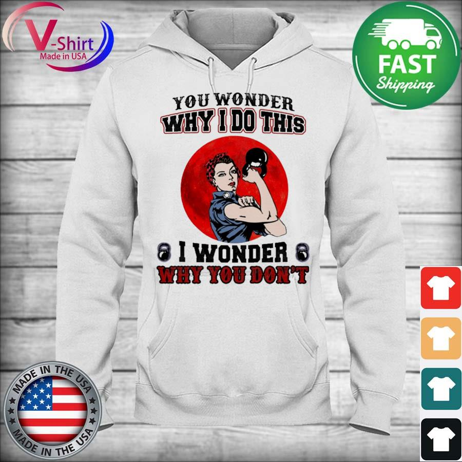 Strong Girl You wonder Why I do this I wonder Why You don't s hoodie