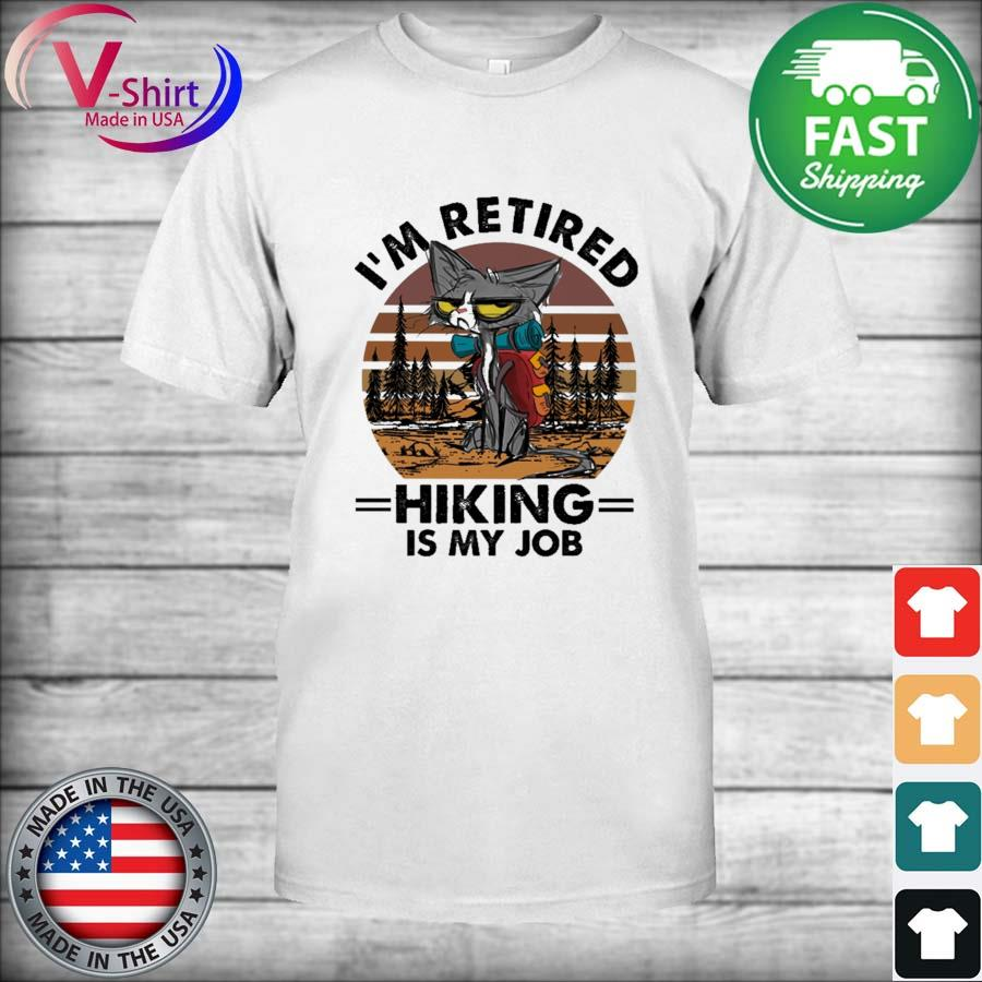 Cat I'm retired Hiking is my Job vintage shirt