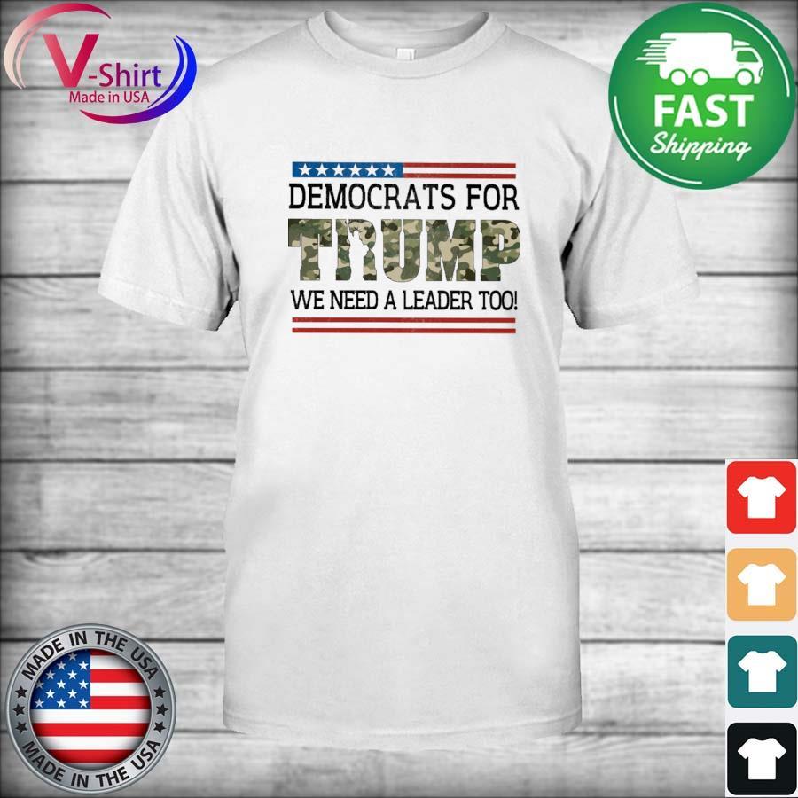 Democrats for Trump We need a Leader too Veteran shirt