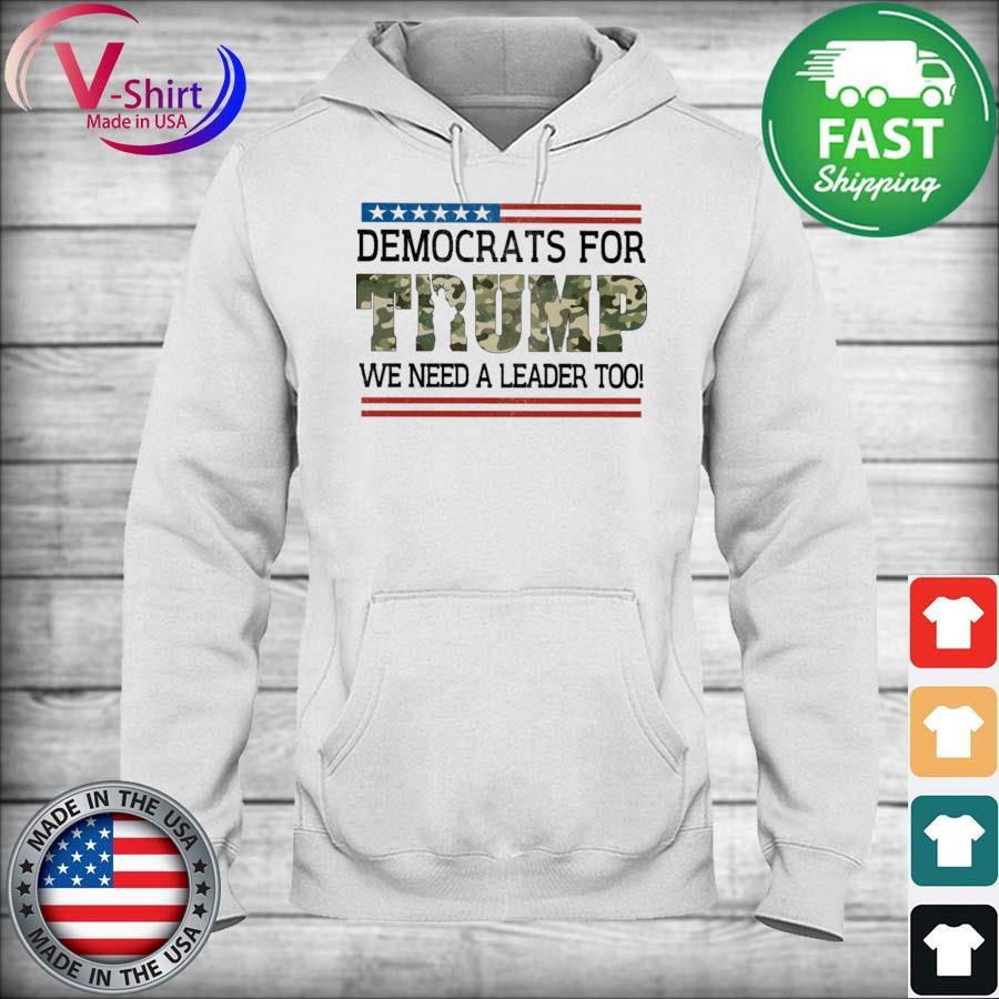 Democrats for Trump We need a Leader too Veteran s hoodie