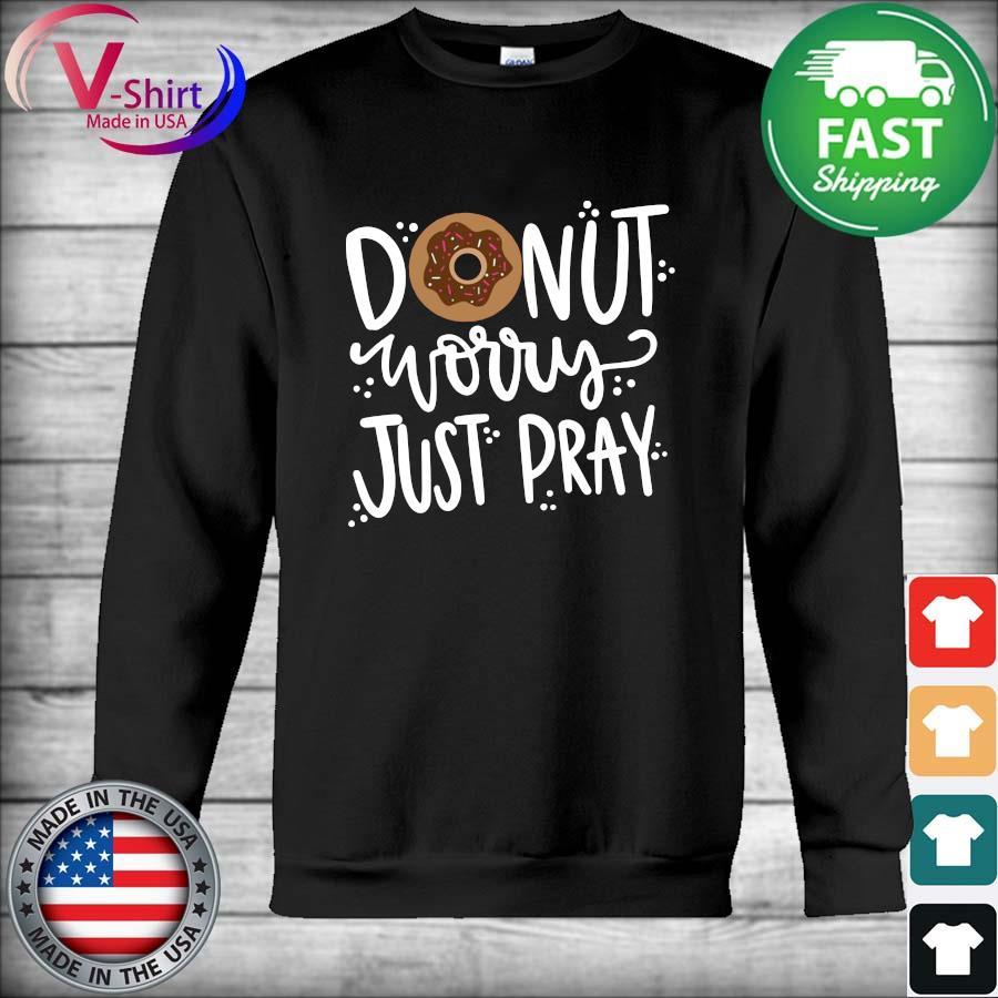 Donut Worry Just Pray Tee Shirt Hoodie