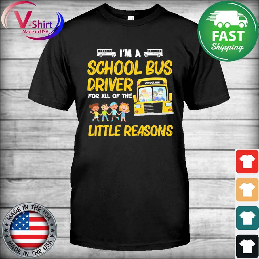 I'm a School Bus Driver for all of the Little Reasons shirt