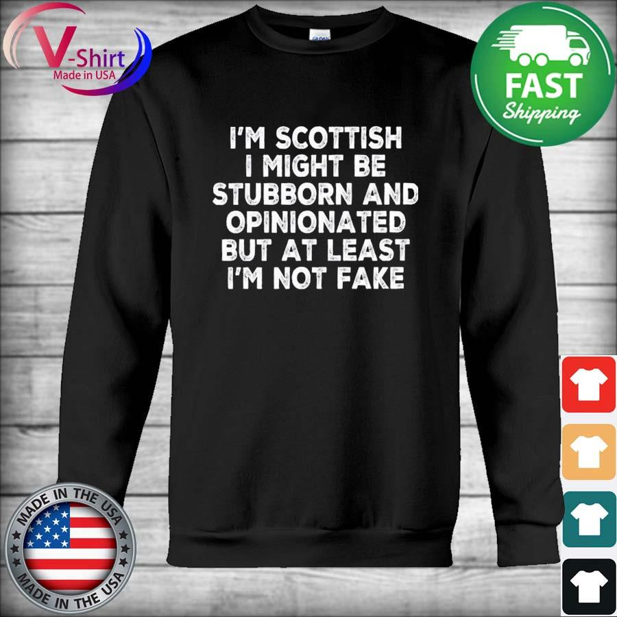 Official I'm Scottish I might be Stubborn and Opinionated but at least I'm not fake s Hoodie
