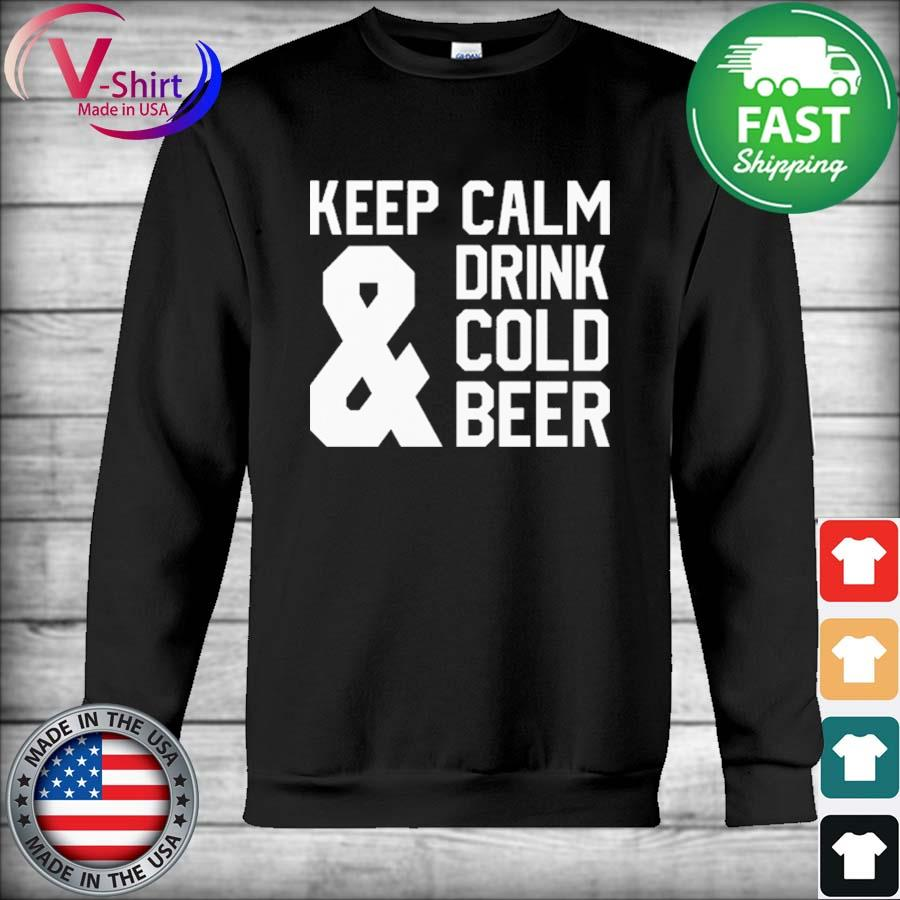 Official Keep calm and Drink Cold Beer s Hoodie
