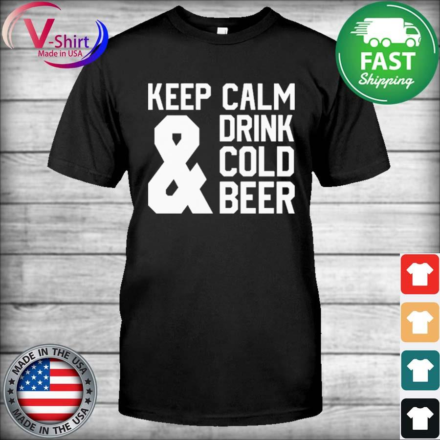 Official Keep calm and Drink Cold Beer shirt