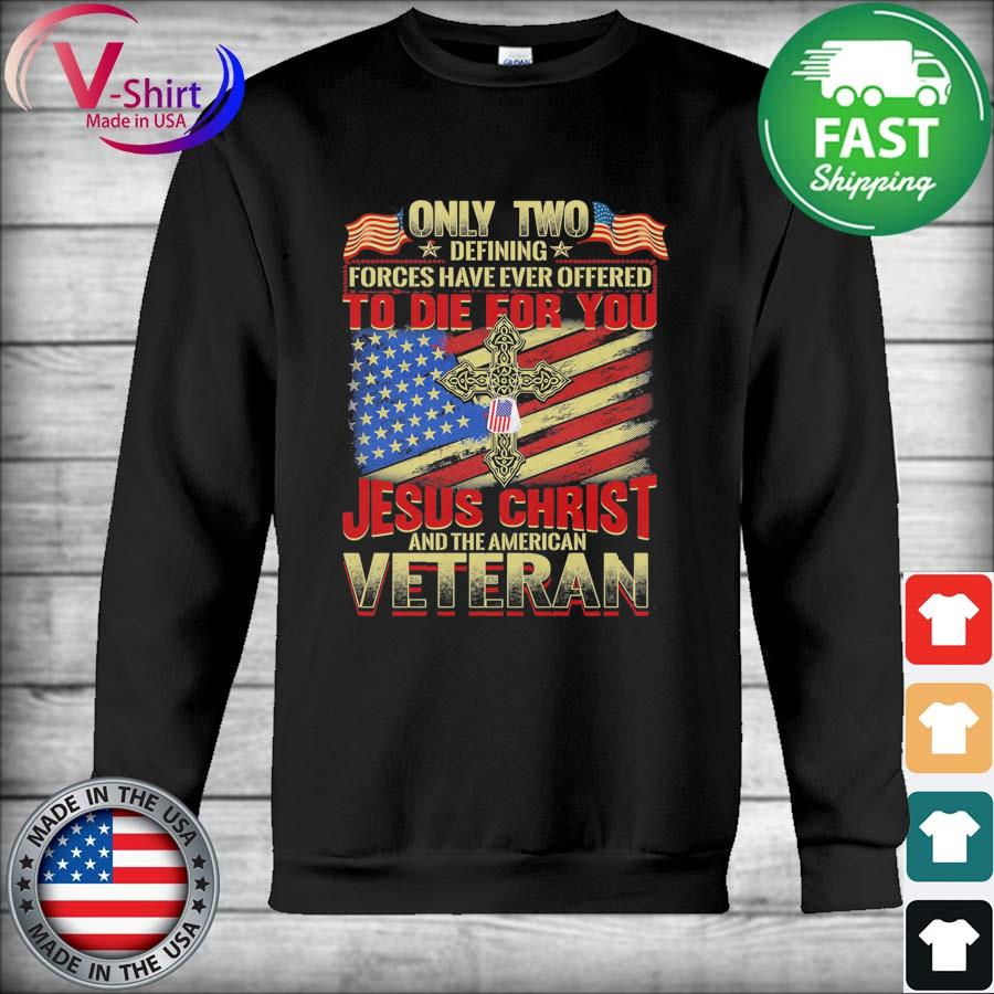 Only Two Defining Forces have ever offered to Die for You Jesus Christ and the American Veteran s Hoodie