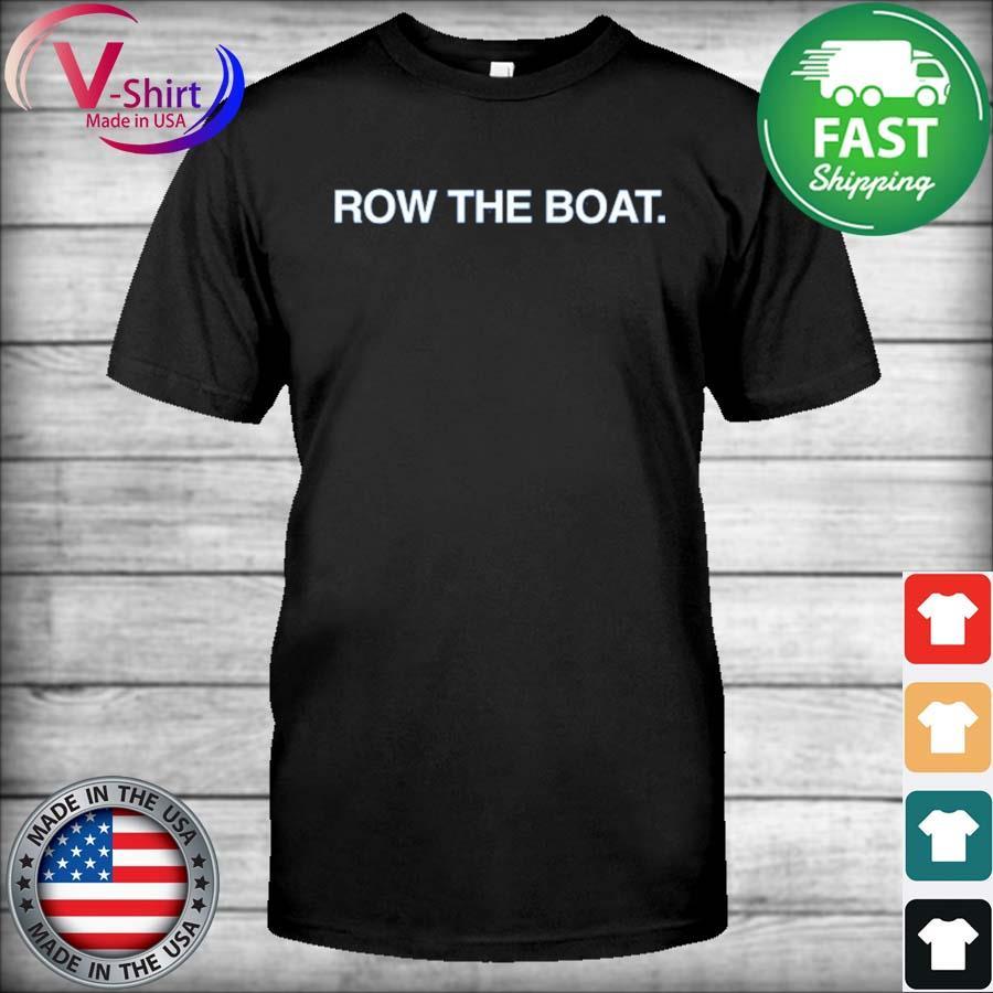 Row the Boat shirt