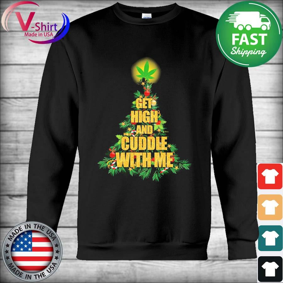 Christmas Tree get high and Cuddle with me sweats Hoodie