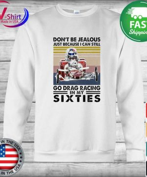 Don't be Jealous just because I can still go Drag Racing in My Sixties vintage s sweater
