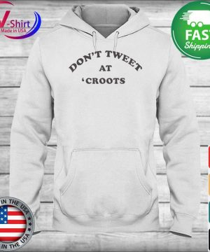 Official Don't tweet at croots s hoodie