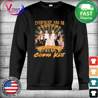 Official Everybody has an addiction mine just happens to be Cobra Kai s Hoodie