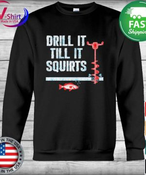 Official ICE Fishing Drill it till it Squirts s Hoodie