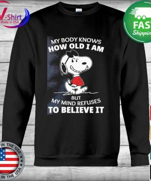 Official Snoopy My body knows how old I am but my mind refuses to Believe it s Hoodie