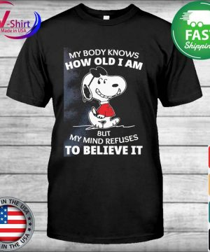 Official Snoopy My body knows how old I am but my mind refuses to Believe it shirt