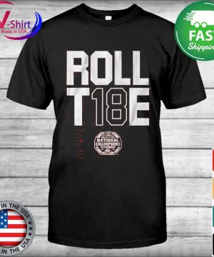 Roll T 18 E National Champions Alabama Crimson Tide 2020 shirt