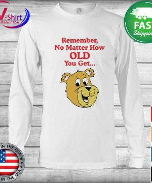 Scooby Doo Remember no matter how old you get s Long Sleeve