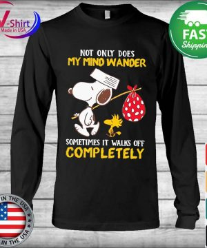 Snoopy and Woodstock not only does My mind wander sometimes it walks off Completely s Long Sleeve