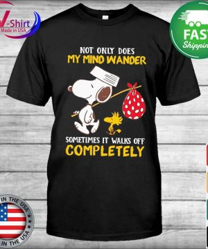 Snoopy and Woodstock not only does My mind wander sometimes it walks off Completely shirt
