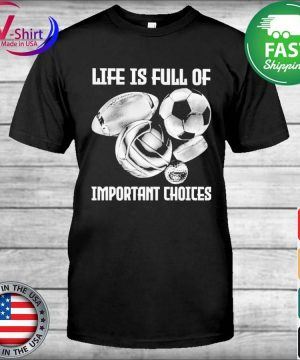 Soccer Football Basketball Golf Life is full of Important Choices shirt