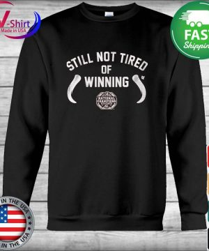 Still not Tired of winning Alabama Crimson Tide National Champions s Hoodie