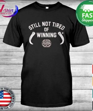 Still not Tired of winning Alabama Crimson Tide National Champions shirt