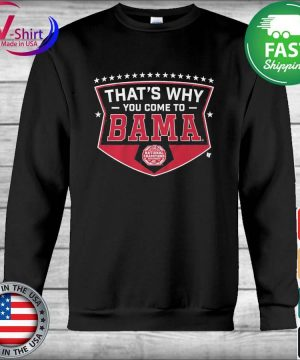 That's why You come to Bama Alabama Crimson Tide National Champions s Hoodie