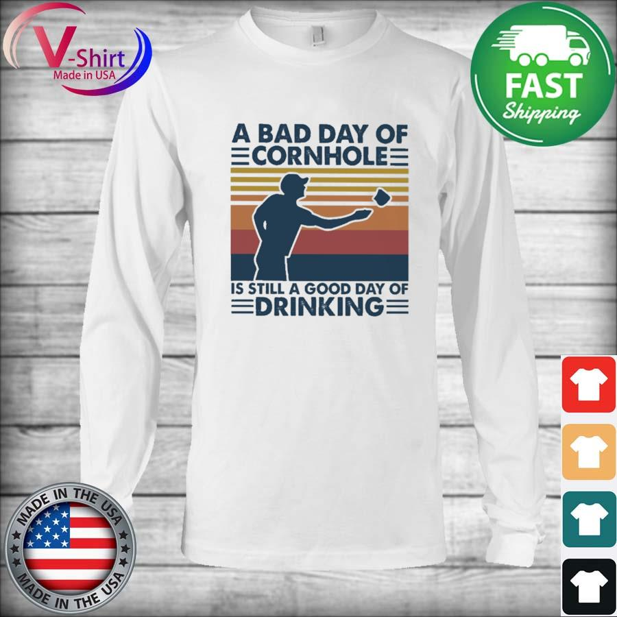 A bad day of Cornhole is still a good day of Drinking vintage s Long Sleeve
