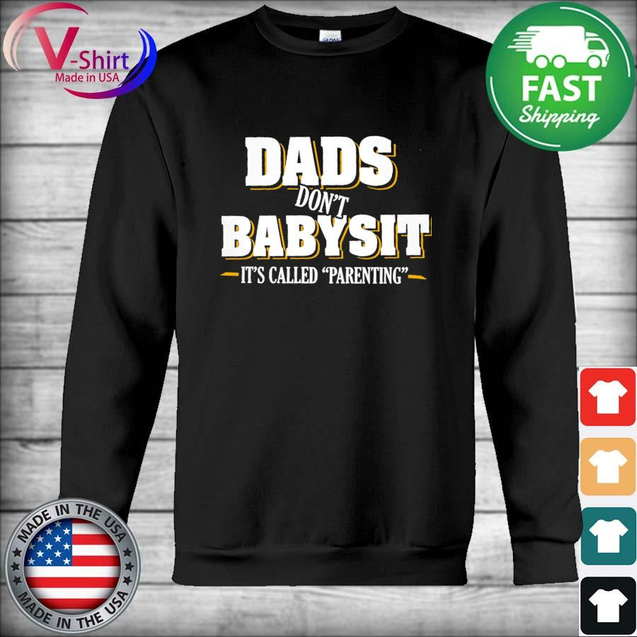 Dads don't Babysit It's called Parenting s Hoodie