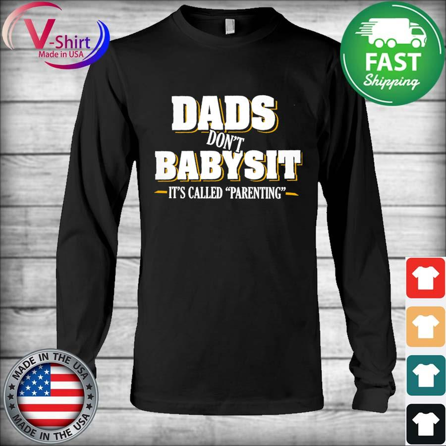 Dads don't Babysit It's called Parenting s Long Sleeve