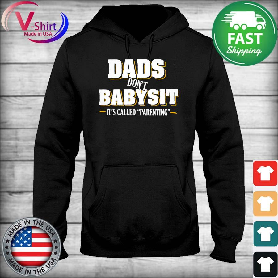 Dads don't Babysit It's called Parenting s sweater
