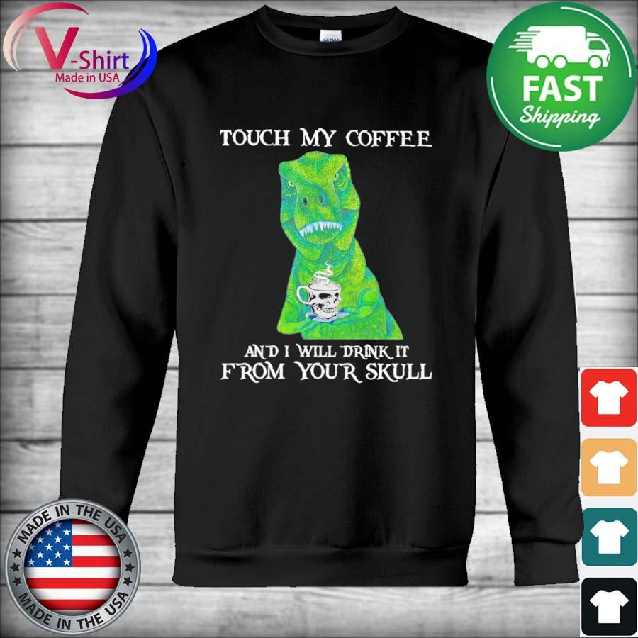 Dinosaurs Touch My Coffee and I will drink it from your Skull 2021 s Hoodie