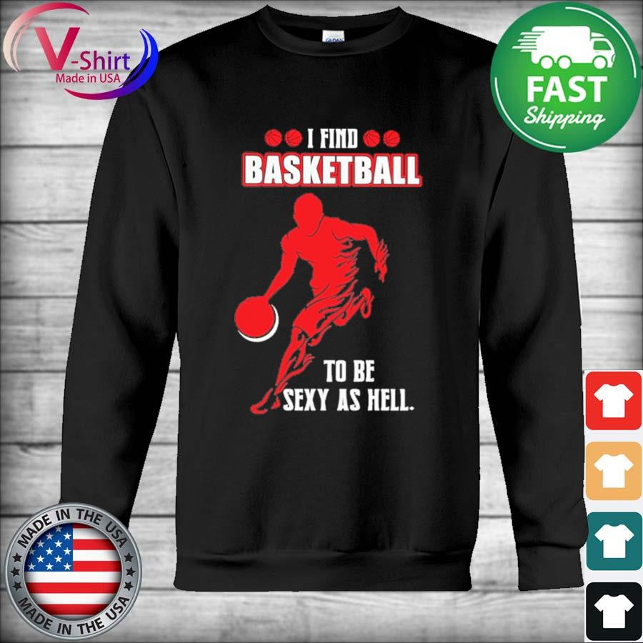 I find Basketball to be Sexy as hell s Hoodie