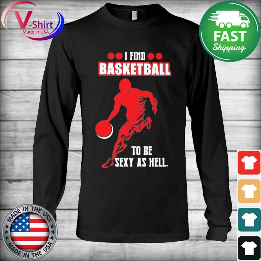 I find Basketball to be Sexy as hell s Long Sleeve