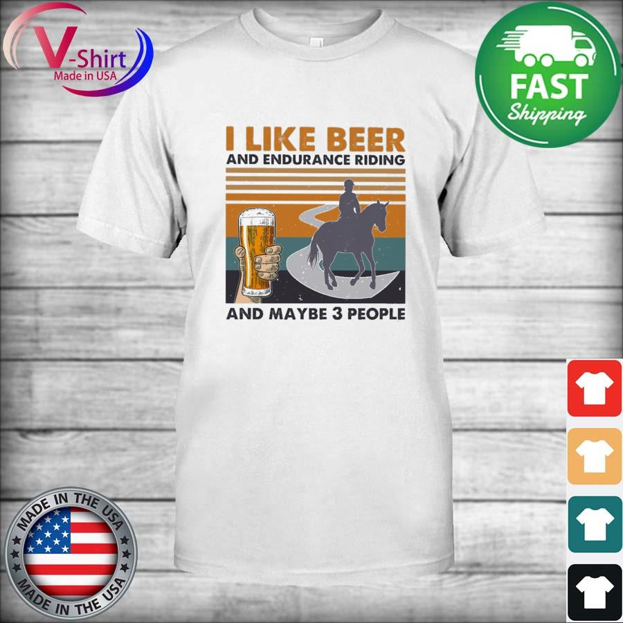 I like Beer and Endurance Riding and maybe 3 people vintage shirt