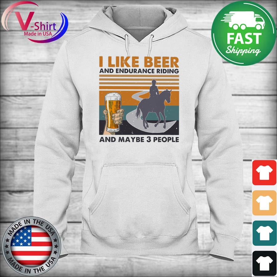 I like Beer and Endurance Riding and maybe 3 people vintage s hoodie