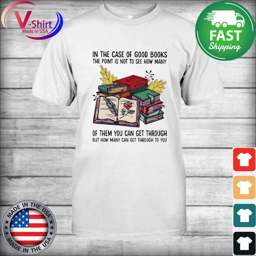 In the case of Good Books the point is not to see how many of them You can get through but how many can get through to You shirt