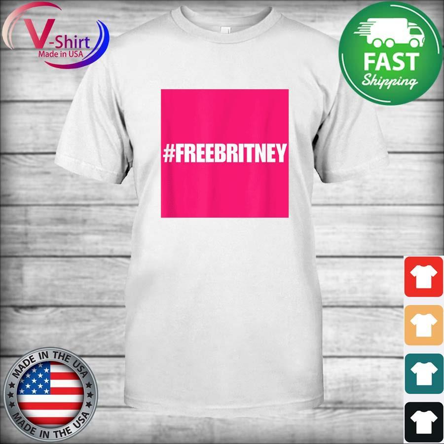Official Free Britney #FreeBritney Hashtag FreeBritney shirt