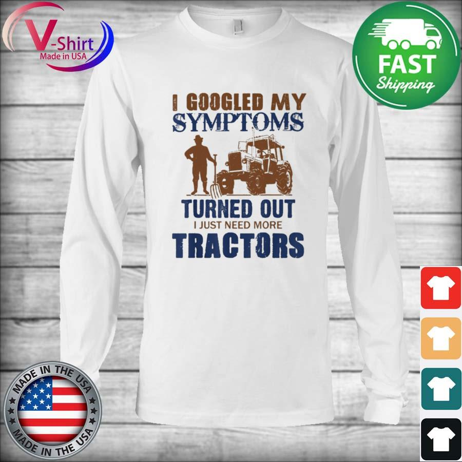 Official I googled my symptoms turned out I just need more Tractors s Long Sleeve