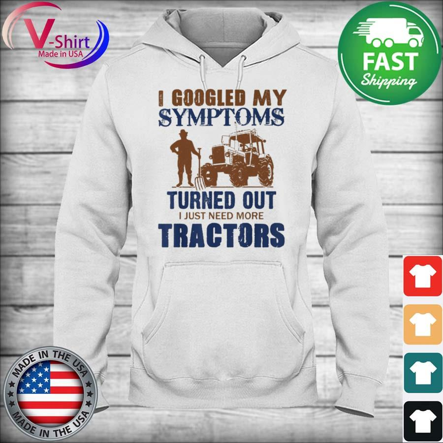 Official I googled my symptoms turned out I just need more Tractors s hoodie