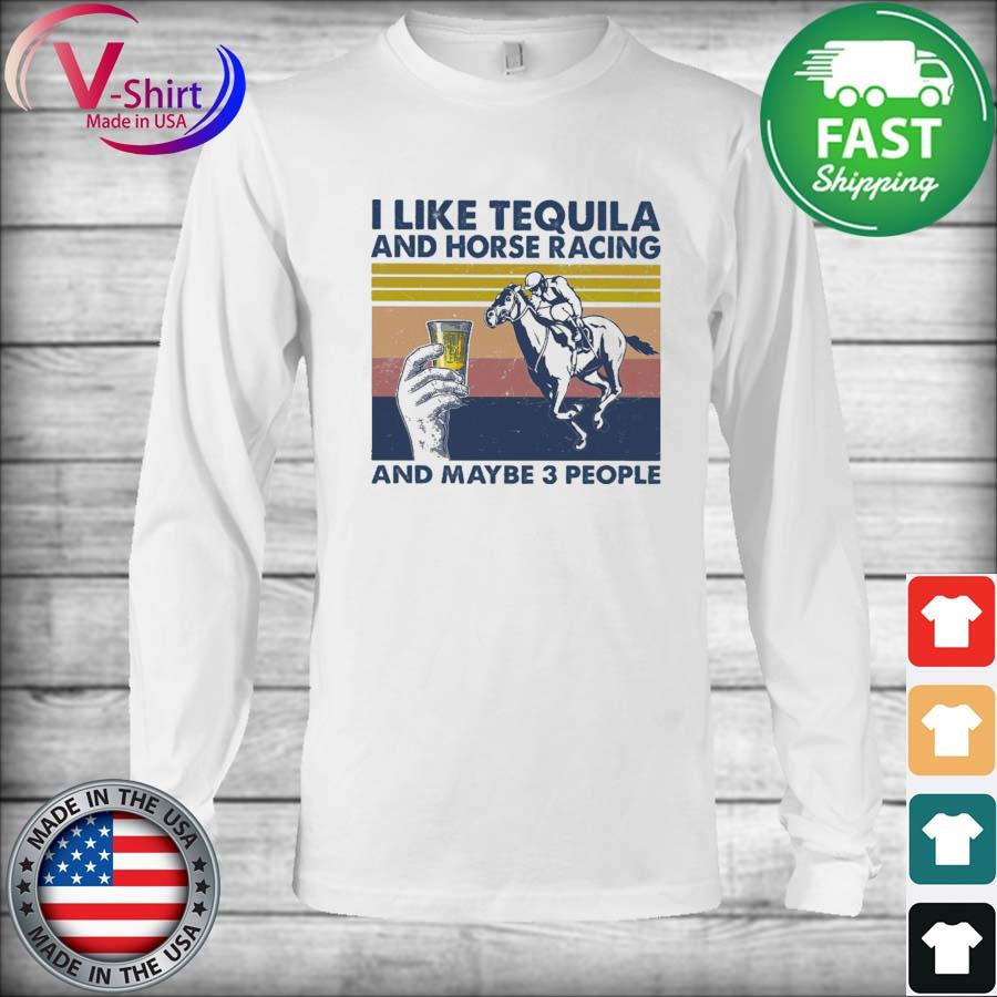 Official I like Tequila and Horse Racing and maybe 3 people 2021 vintage s Long Sleeve