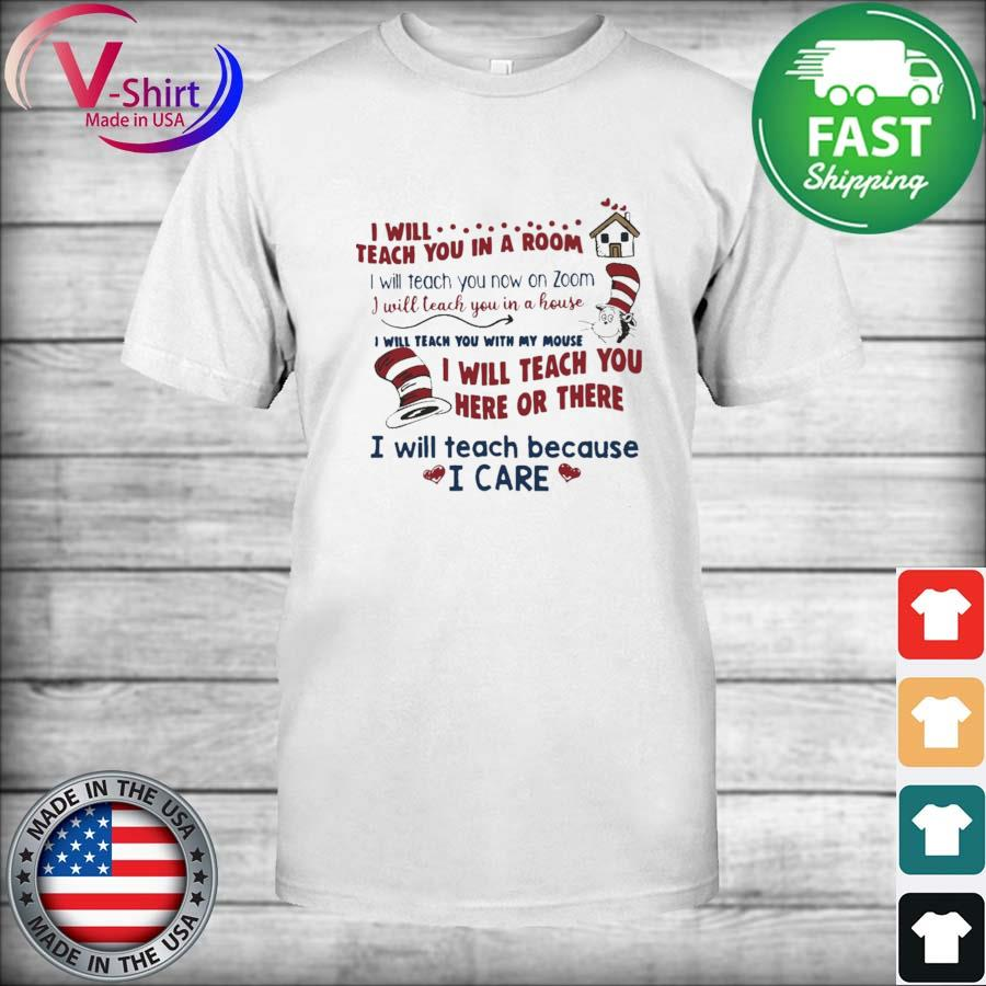Official I will Teach You in a Room I will teacher You here or there I will teach because I care shirt