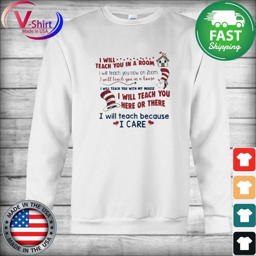 Official I will Teach You in a Room I will teacher You here or there I will teach because I care s sweater