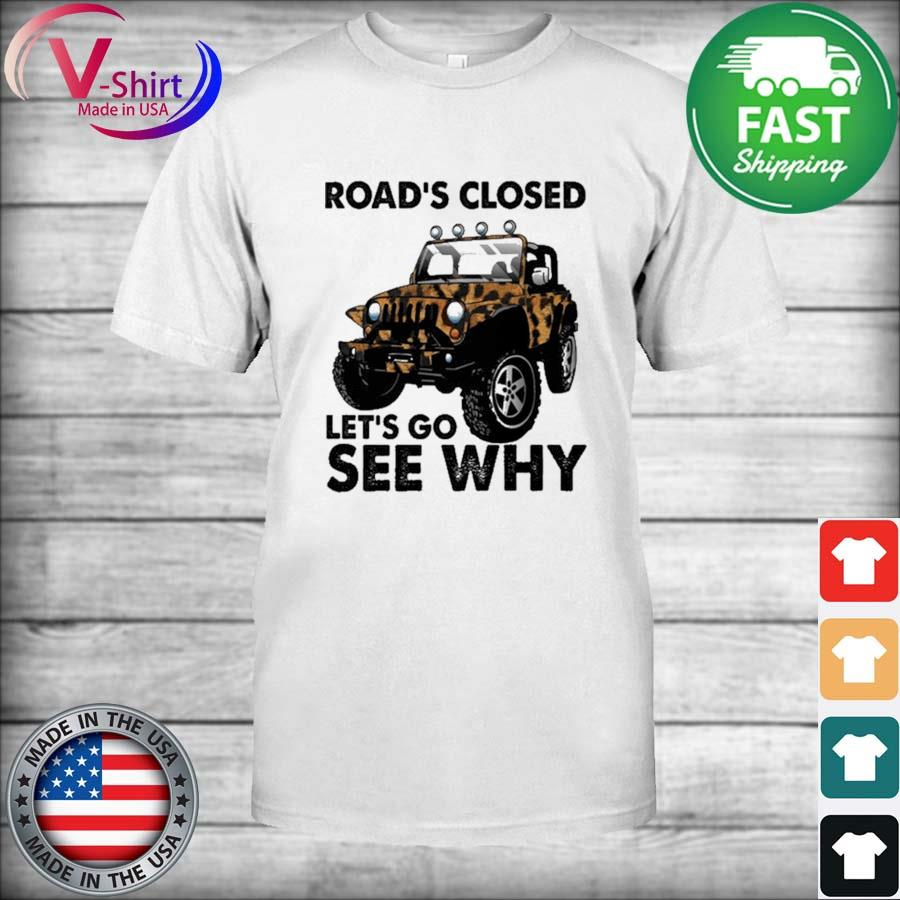 Official Jeep Road's Closed Let's go see why shirt