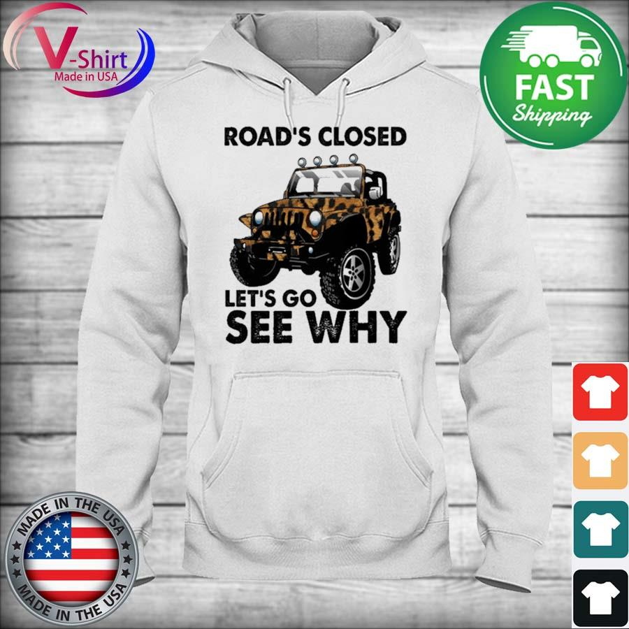 Official Jeep Road's Closed Let's go see why s hoodie
