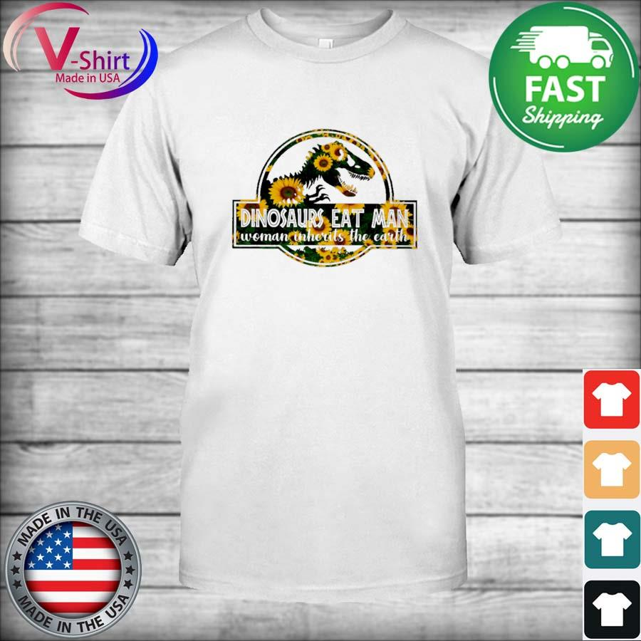 Official Sunflower Dinosaurs eat Man woman inherits the earth shirt