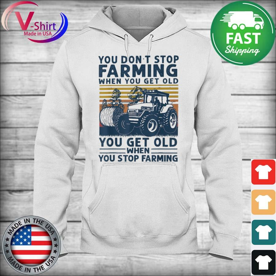 You don't stop Farming when You get old You get old when You stop Farming vintage s hoodie