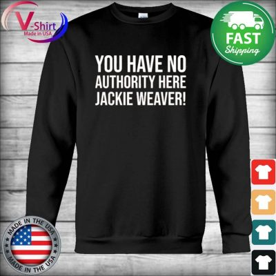 You Have No Authority Here Jackie Weaver s Hoodie